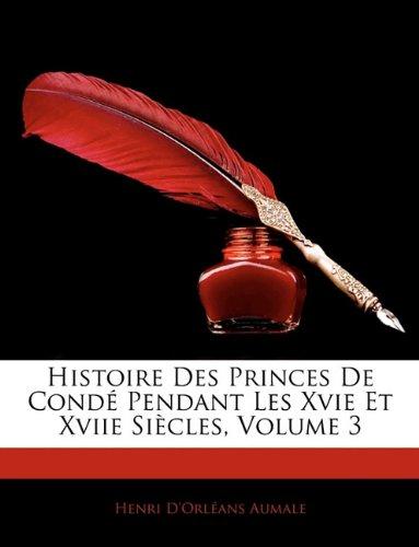 Histoire Des Princes De Condé Pendant Les Xvie Et Xviie Siècles, Volume 3
