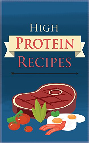 Free Kindle Book : High Protein Recipes: Get Quality Protein In Your Diet Today