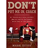 img - for [ DON'T PUT ME IN, COACH: MY INCREDIBLE NCAA JOURNEY FROM THE END OF THE BENCH TO THE END OF THE BENCH ] By Titus, Mark ( Author) 2012 [ Hardcover ] book / textbook / text book