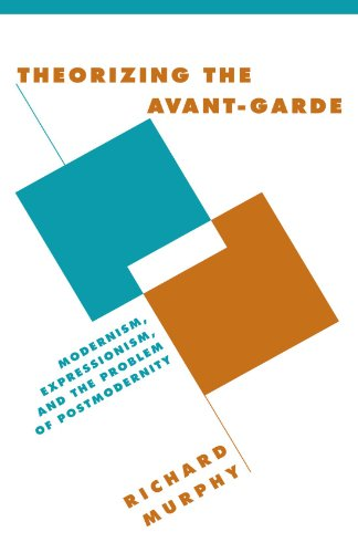 Theorizing the Avant-Garde: Modernism, Expressionism, and the Problem of Postmodernity (Literature, Culture, Theory)