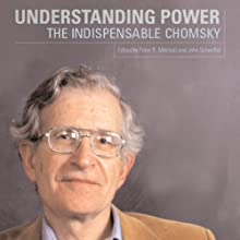 Understanding Power: The Indispensable Chomsky Audiobook by Noam Chomsky, Peter R. Mitchell (editor), John Schoeffel (editor) Narrated by Robin Bloodworth