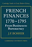 img - for French Finances 1770-1795: From Business to Bureaucracy (Cambridge Studies in Early Modern History) by J. F. Bosher (2008-10-30) book / textbook / text book