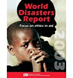 img - for World Disasters Report 2003: Focus on Ethics and Aid (World disasters report) (Paperback) - Common book / textbook / text book