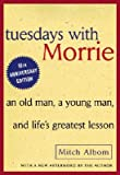 Tuesdays with Morrie: An Old Man, a Young Man, and Lifes Greatest Lesson [TUESDAYS W/MORRIE]