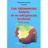 Las Autonomías: Historia de su configuración territorial (Historia - Biblioteca Básica De Historia - Serie «Monografías...
