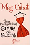 echange, troc Meg Cabot - Une (irrésistible) envie de sucré