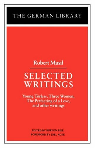Selected Writings: Robert Musil: Young Torless, Three Women, The Perfecting of a Love, and other writings (German Librar