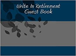 Write In Retirement Guest Book: Write In Books - Blank Books You Can Write In