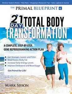 The Primal Blueprint 21-Day Total Body Transformation A Step-By-Step Gene Reprogramming Action Plan The Primal Blueprint 21-Day Total Body Transformation
