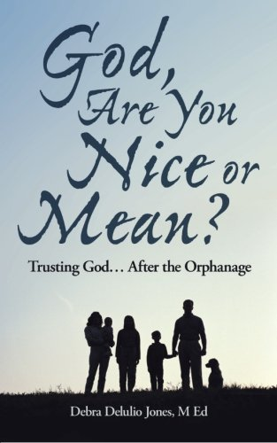 God, Are You Nice or Mean?: Trusting God . . . After the Orphanage