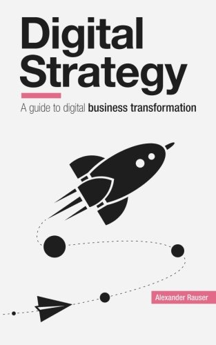 Digital Strategy: A Guide to Digital Business Transformation [Alexander Rauser] (Tapa Blanda)