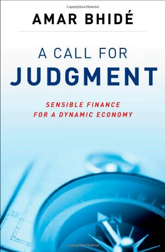 A Call for Judgment: Sensible Finance for a Dynamic Economy: Amar Bhide: 9780199756070: Amazon.com: Books