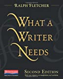 What a Writer Needs, Second Edition (0325046662) by Fletcher, Ralph
