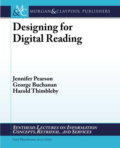 Designing for Digital Reading (Synthesis Lectures on Information Concepts, Retrieval, and S)