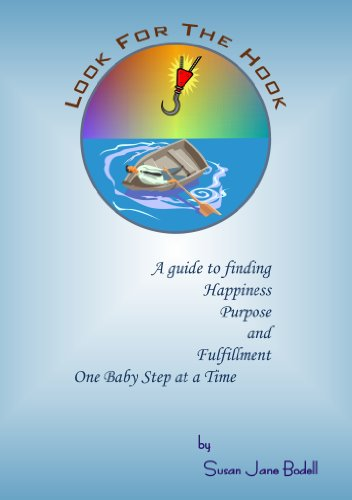 Look For The Hook - A Guide To Finding Happiness, Purpose and Fulfillment, One Baby Step At A Time