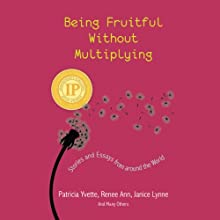 Being Fruitful Without Multiplying: Stories and Essays from around the World (       UNABRIDGED) by Patricia Yvette Narrated by Ruth Elsbree