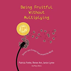 Being Fruitful Without Multiplying: Stories and Essays from around the World | [Patricia Yvette]