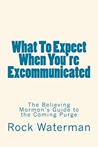 What To Expect When You're Excommunicated: The Believing Mormon's Guide to the Coming Purge download ebook
