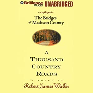 A Thousand Country Roads: An Epilogue to 'The Bridges of Madison County' | [Robert James Waller]