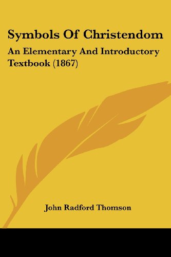 Symbols of Christendom: An Elementary and Introductory Textbook (1867)