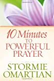 Cover of 10 Minutes To Powerful Prayer PB by Omartian Stormie 0736927417