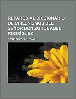 Reparos al Diccionario de chilenismos del señor don Zorobabel