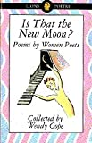 Is That the New Moon?: Poems by Women Poets (Lions Teen Tracks) (0006732402) by Cope, Wendy