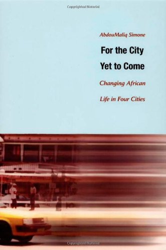 For the City Yet to Come: Changing African Life in Four...