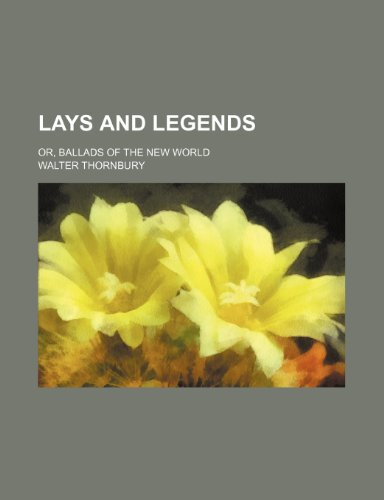 Lays and Legends; Or, Ballads of the New World