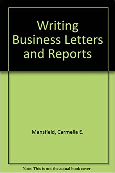 Writing Business Letters And Reports Carmella E