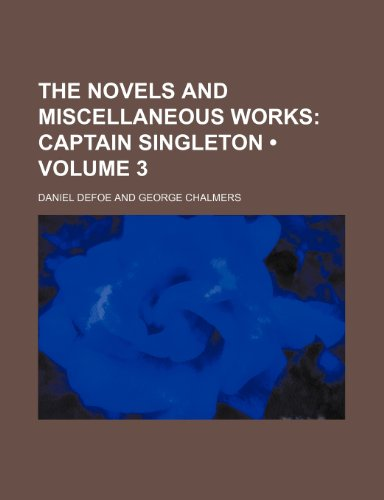The Novels and Miscellaneous Works (Volume 3); Captain Singleton