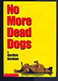 No More Dead Dogs (0439294843) by Gordon Korman