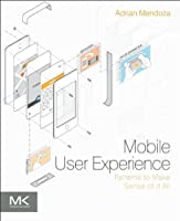 Mobile User Experience: Patterns to Make Sense of it All Front Cover
