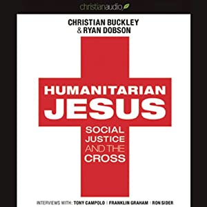 Humanitarian Jesus: Social Justice and the Cross | [Christian Buckley, Ryan Dobson]