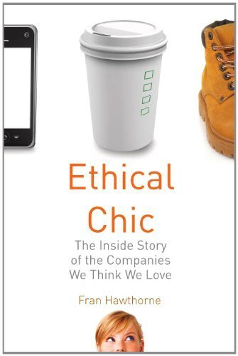 ethical-chic-the-inside-story-of-the-companies-we-think-we-love-by-fran-hawthorne-2013-03-19
