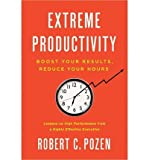 By Robert C. Pozen Extreme Productivity: Boost Your Results, Reduce Your Hours (9.2.2012)