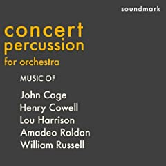 Concert Percussion for Orchestra - Music of John Cage, Henry Cowell, Lou Harrison, Amadeo Roldan and William Russell