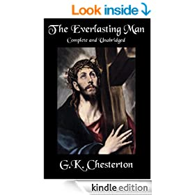 The Everlasting Man: Complete and Unabridged by G.K. Chesterton