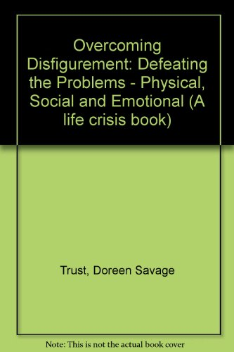 Overcoming Disfigurement: Defeating the Problems - Physical, Social and Emotional (A life crisis book) PDF
