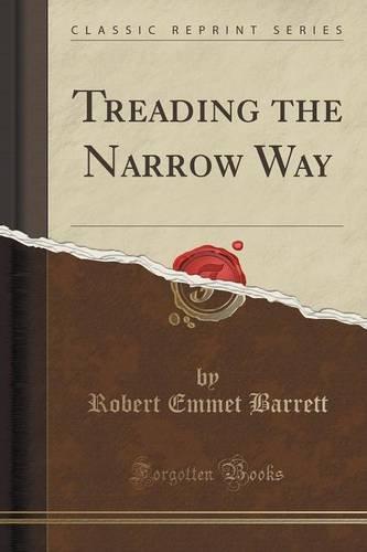 Treading the Narrow Way (Classic Reprint)