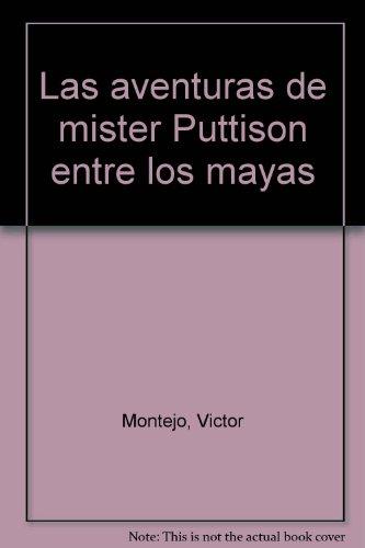 Las aventuras de mister Puttison entre los mayas (Spanish Edition)
