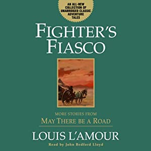 Fighter's Fiasco: More Stories from 'May There Be a Road' | [Louis L'Amour]