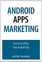 Android Apps Marketing: Secrets to Selling Your Android App ebook download