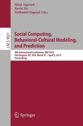 Social Computing, Behavioral-Cultural Modeling, and Prediction: 8th International Conference, SBP 2015, Washington, DC,