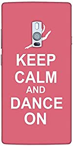 Snoogg Keep Calm And Dance On Designer Protective Back Case Cover For One Plu...