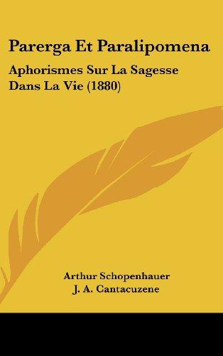 Parerga Et Paralipomena: Aphorismes Sur La Sagesse Dans La Vie (1880)
