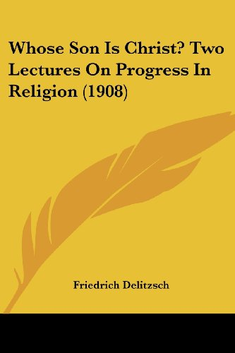 Whose Son Is Christ? Two Lectures on Progress in Religion (1908)
