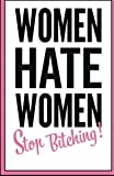 img - for Women hate women - stop bitching! book / textbook / text book
