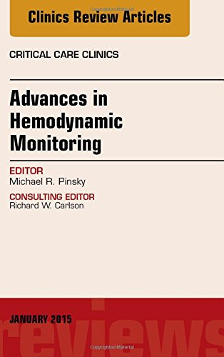 Advances in Hemodynamic Monitoring, An Issue of Critical Care Clinics, 1e (The Clinics: Internal Medicine)