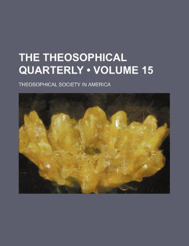 The Theosophical Quarterly (Volume 15)